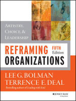 Reframing Organizations : Artistry, Choice, and Leadership - Lee G. Bolman