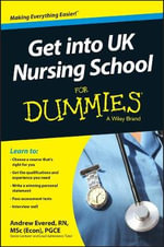 Get into UK Nursing School For Dummies : A Practical Guide to Personal Development - Andrew Evered