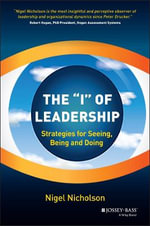 The I of Leadership : Strategies for Seeing, Being and Doing - Nigel Nicholson