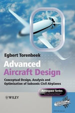 Advanced Aircraft Design : Conceptual Design, Technology and Optimization of Subsonic Civil Airplanes - Egbert Torenbeek