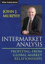 Intermarket Analysis : Profiting from Global Market Relationships - John J. Murphy