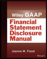 Wiley GAAP : Financial Statement Disclosures Manual - Joanne M. Flood