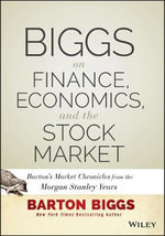 Biggs on Finance, Economics, and the Stock Market - Barton Biggs