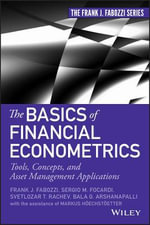 The Basics of Financial Econometrics : Tools, Concepts, and Asset Management Applications - Frank J. Fabozzi