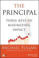 The Principal : Three Keys to Maximizing Impact - Michael Fullan