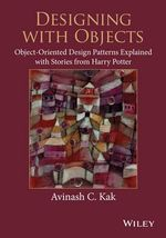Designing with Objects : Object-Oriented Design Patterns Explained with Stories from Harry Potter - Avinash C. Kak