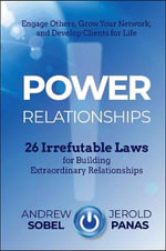 Power Relationships : 26 Irrefutable Laws for Building Extraordinary Relationships - Andrew Sobel