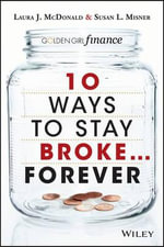 10 Ways to Stay Broke... Forever : Why be Rich When You Can Have This Much Fun? - Laura J. McDonald