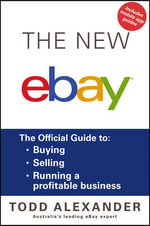 The New eBay : The Official Guide to Buying, Selling, Running a Profitable Business - Todd Alexander