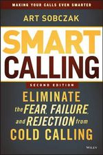 Smart Calling : Eliminate the Fear, Failure, and Rejection from Cold Calling - Art Sobczak