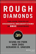 Rough Diamonds : The Four Traits of Successful Breakout Firms in BRIC Countries - Seung-ho Park