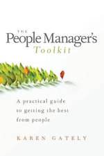 The People Manager's Toolkit : A Practical Guide to Getting the Best From People - Karen Gately