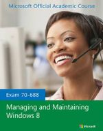Exam 70-688 Managing and Maintaining Windows 8 - Microsoft Official Academic Course