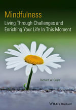 Mindfulness : Living Through Challenges and Enriching Your Life in This Moment - Richard W. Sears