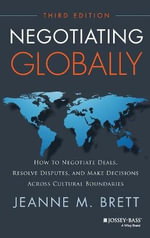 Negotiating Globally : How to Negotiate Deals, Resolve Disputes, and Make Decisions Across Cultural Boundaries - Jeanne M. Brett
