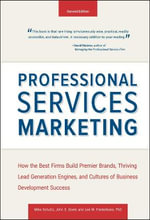 Professional Services Marketing : How the Best Firms Build Premier Brands, Thriving Lead Generation Engines, and Cultures of Business Development Success - Mike Schultz