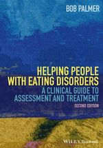 Helping People With Eating Disorders : A Clinical Guide to Assessment and Treatment - Bob Palmer
