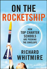 On the Rocketship : How Top Charter Schools are Pushing the Envelope - Richard Whitmire