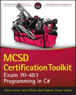 MCSD Certification Toolkit (Exam 70-483) : Programming in C# - Tiberiu Covaci