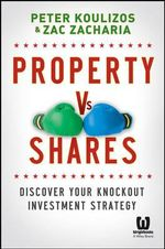 Property vs Shares : Discover Your Knockout Investment Strategy - Peter Koulizos