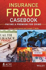 Insurance Fraud Casebook : Paying a Premium for Crime - Joseph T. Wells