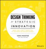 Design Thinking for Strategic Innovation : What They Can't Teach You at Business or Design School - Idris Mootee