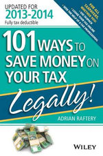 101 Ways to Save Money on Your Tax - Legally! 2013-2014 - Adrian Raftery