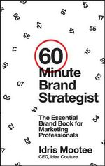 60-Minute Brand Strategist : The Essential Brand Book for Marketing Professionals - Idris Mootee