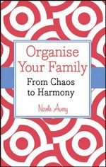 Organise Your Family : from Chaos to Harmony - Nicole Avery