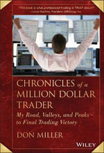Chronicles of a Million Dollar Trader : My Road, Valleys, and Peaks to Final Trading Victory - Don Miller