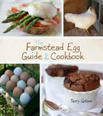 The Farmstead Egg Guide and Cookbook - Terry Blonder Golson