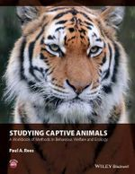 An Studying Captive Animals : A Workbook of Methods in Behaviour, Welfare and Ecology - Paul A. Rees