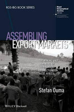 Assembling Export Markets : The Making and Unmaking of Global Food Connections in West Africa - Stefan Ouma