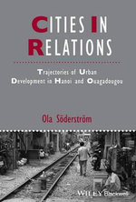 Cities in Relations : Trajectories of Urban Development in Hanoi and Ouagadougou - Ola Soderstrom