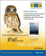 iPad for the Older and Wiser : Get Up and Running with Your iPad or iPad Mini - Sean McManus