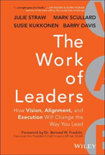 The Work of Leaders : How Vision, Alignment, and Execution Will Change the Way You Lead - Julie Straw
