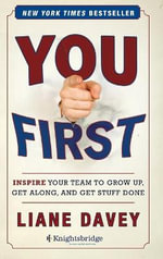 You First  : Inspire Your Team to Grow Up, Get Along, and Get Stuff Done - Liane Davey