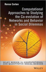 Computational Approaches to Studying the Co-evolution of Networks and Behavior in Social Dilemmas - Rense Corten