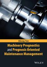 A Guide to Understanding Machinery Prognostics and Prognosis Oriented Maintenance Management - Jihong Yan
