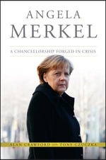 Angela Merkel : A Chancellorship Forged in Crisis - Alan Crawford