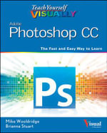 Teach Yourself Visually Photoshop CC : Teach Yourself VISUALLY (Tech) - Mike Wooldridge