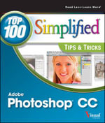 Photoshop CC Top 100 Simplified Tips and Tricks : Top 100 Simplified Tips & Tricks - Stan Sholik