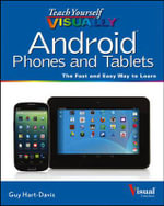 Teach Yourself Visually Android Phones and Tablets : Teach Yourself VISUALLY (Tech) - Guy Hart-Davis