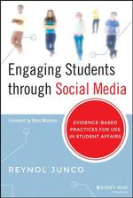 Engaging Students through Social Media : Evidence Based Practices for Use in Student Affairs - Reynol Junco