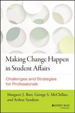 Making Change Happen in Student Affairs : Challenges and Strategies - Margaret J. Barr