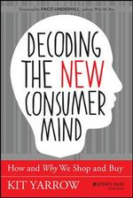 Decoding the New Consumer Mind : How and Why We Shop and Buy - Kit Yarrow