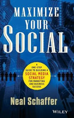 Maximize Your Social : A One-Stop Guide to Building a Social Media Strategy for Marketing and Business Success - Neal Schaffer