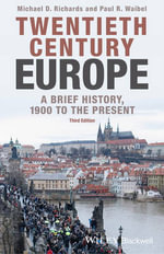 Twentieth-century Europe : A Brief History, 1900 to the Present - Michael D. Richards