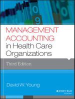 Management Accounting in Health Care Organizations - David W. Young