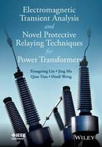 Electromagnetic Transient Analysis and Novel Protective Relaying Techniques for Power Transformer - Xiangning Lin